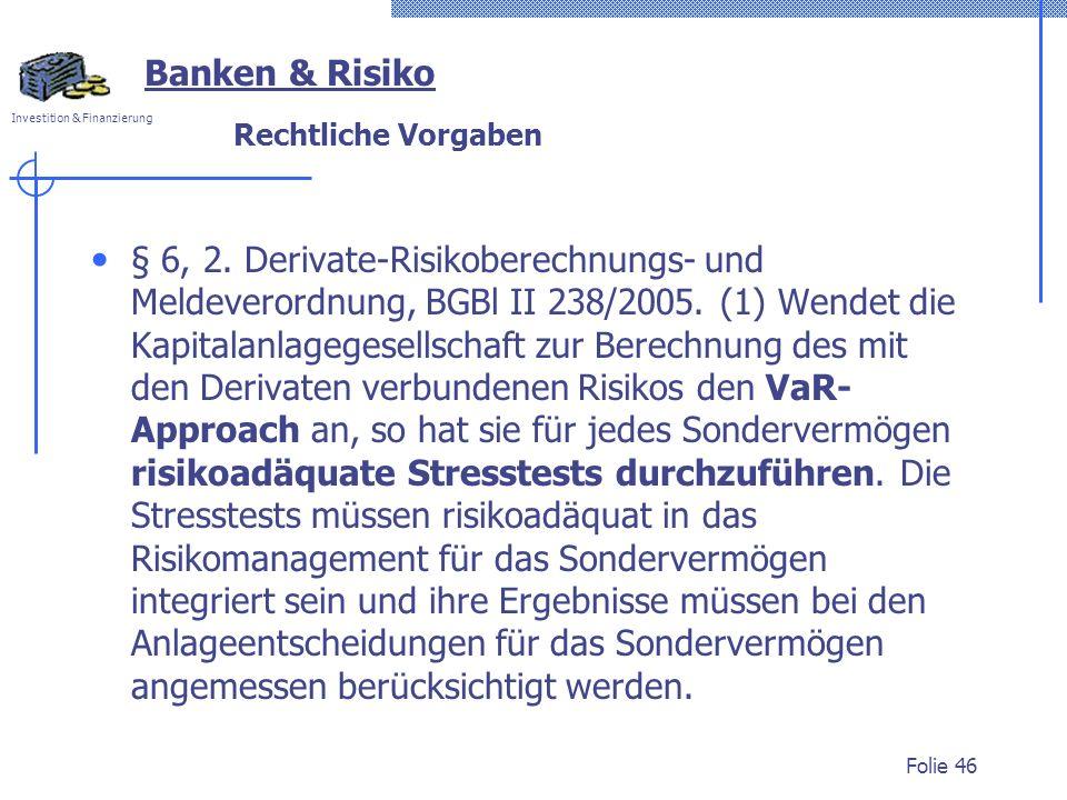 Investition & Finanzierung Rechtliche Vorgaben § 6, 2. Derivate-Risikoberechnungs- und Meldeverordnung, BGBl II 238/2005. (1) Wendet die Kapitalanlage