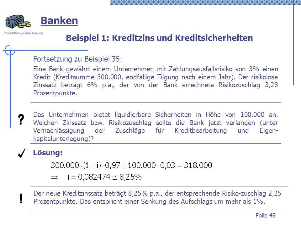 Investition & Finanzierung Folie 48 Beispiel 1: Kreditzins und Kreditsicherheiten Fortsetzung zu Beispiel 35: Eine Bank gewährt einem Unternehmen mit