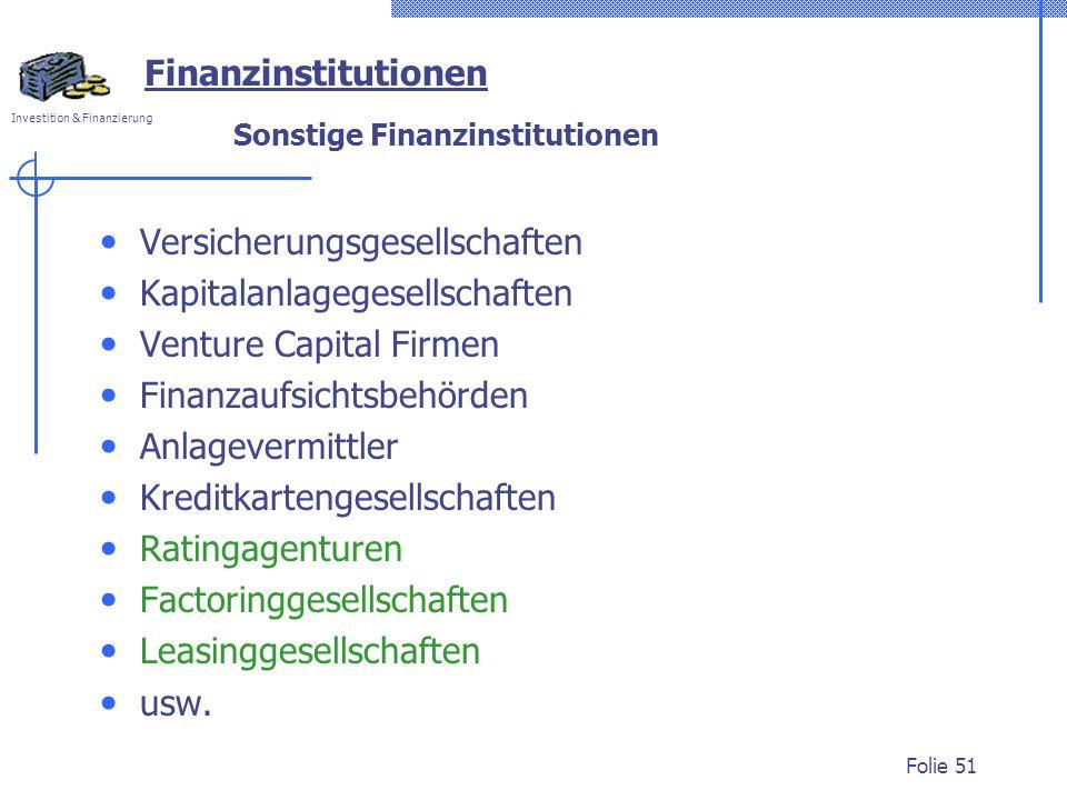 Investition & Finanzierung Folie 51 Versicherungsgesellschaften Kapitalanlagegesellschaften Venture Capital Firmen Finanzaufsichtsbehörden Anlagevermi