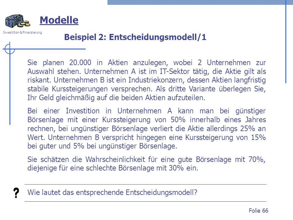 Investition & Finanzierung Folie 66 Sie planen 20.000 in Aktien anzulegen, wobei 2 Unternehmen zur Auswahl stehen. Unternehmen A ist im IT-Sektor täti
