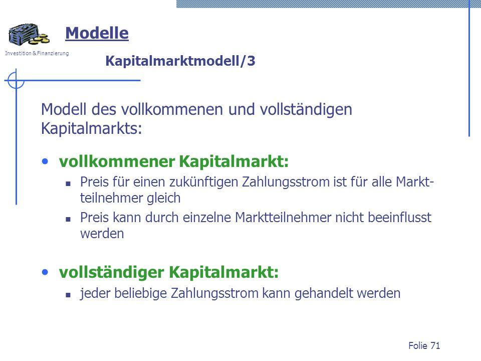 Investition & Finanzierung Folie 71 Kapitalmarktmodell/3 vollkommener Kapitalmarkt: Preis für einen zukünftigen Zahlungsstrom ist für alle Markt- teil