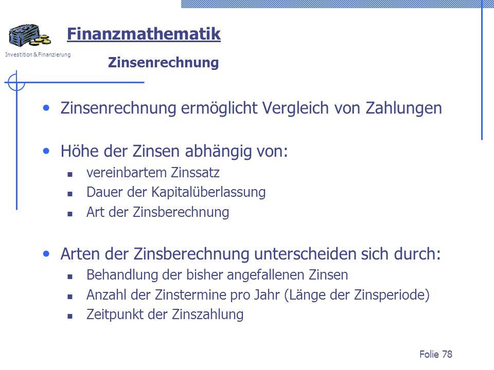 Investition & Finanzierung Folie 78 Finanzmathematik Zinsenrechnung Zinsenrechnung ermöglicht Vergleich von Zahlungen Höhe der Zinsen abhängig von: ve