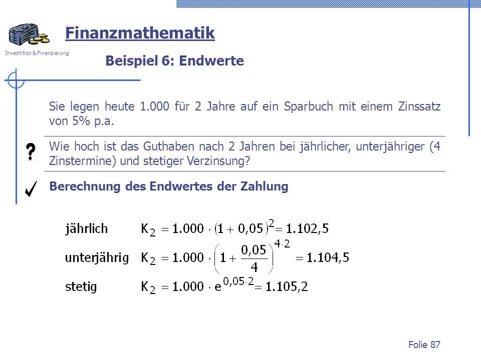 Investition & Finanzierung Folie 87 Beispiel 6: Endwerte Berechnung des Endwertes der Zahlung Wie hoch ist das Guthaben nach 2 Jahren bei jährlicher,