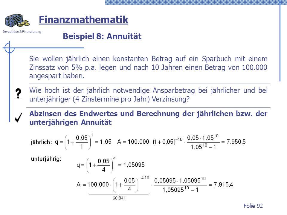 Investition & Finanzierung Folie 92 Beispiel 8: Annuität Abzinsen des Endwertes und Berechnung der jährlichen bzw. der unterjährigen Annuität Wie hoch