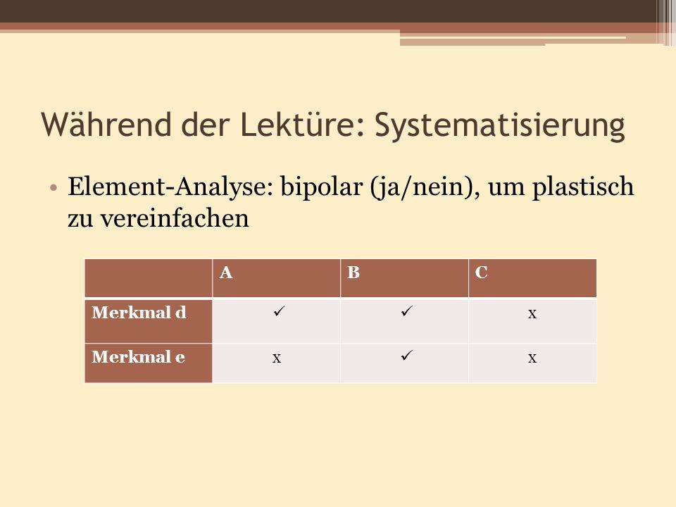 Während der Lektüre: Systematisierung Element-Analyse: bipolar (ja/nein), um plastisch zu vereinfachen ABC Merkmal d x Merkmal ex x