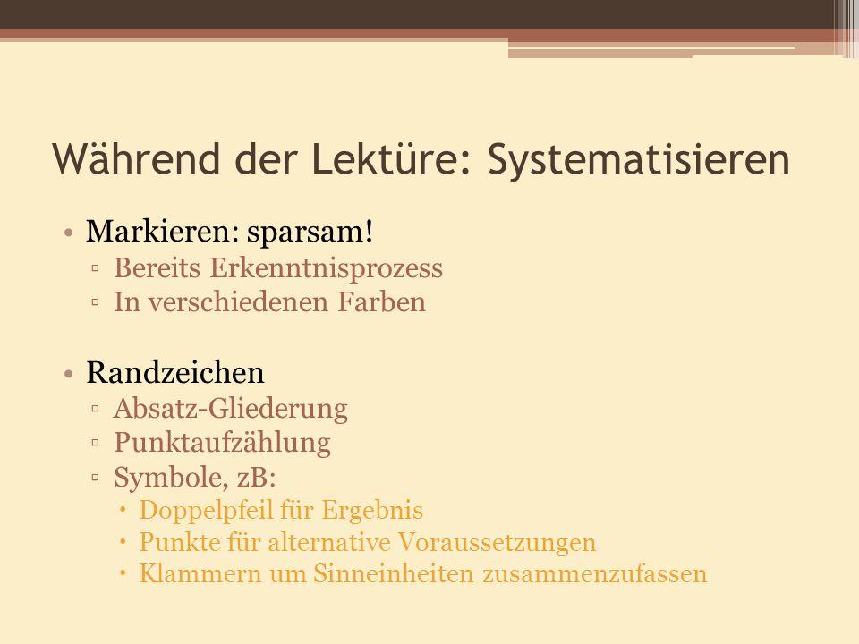 Während der Lektüre: Systematisieren Markieren: sparsam! Bereits Erkenntnisprozess In verschiedenen Farben Randzeichen Absatz-Gliederung Punktaufzählu