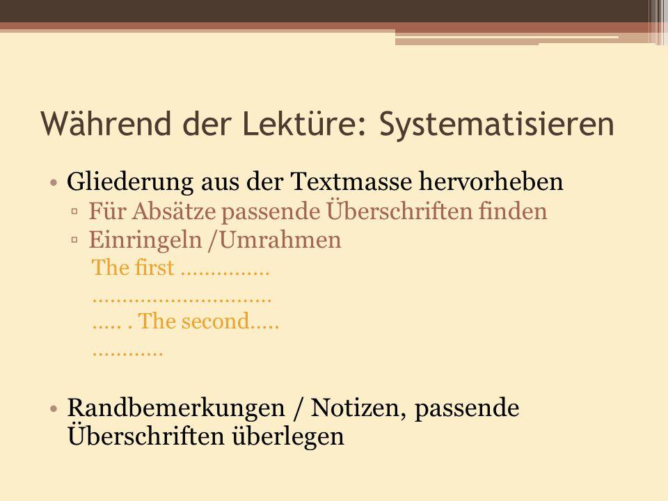 Während der Lektüre: Systematisieren Gliederung aus der Textmasse hervorheben Für Absätze passende Überschriften finden Einringeln /Umrahmen The first