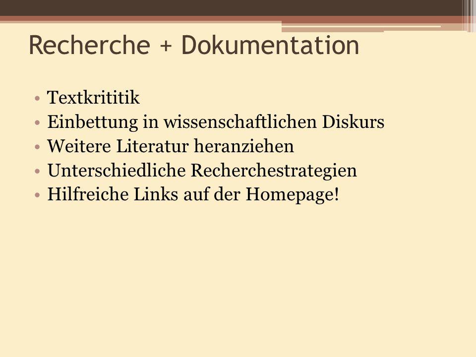 Recherche + Dokumentation Textkrititik Einbettung in wissenschaftlichen Diskurs Weitere Literatur heranziehen Unterschiedliche Recherchestrategien Hil