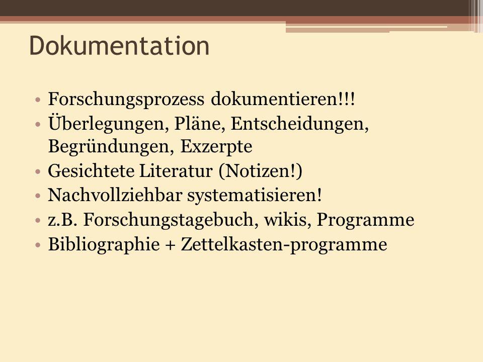Dokumentation Forschungsprozess dokumentieren!!! Überlegungen, Pläne, Entscheidungen, Begründungen, Exzerpte Gesichtete Literatur (Notizen!) Nachvollz