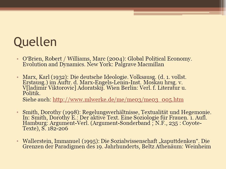 Quellen OBrien, Robert / Williams, Marc (2004): Global Political Economy. Evolution and Dynamics. New York: Palgrave Macmillan Marx, Karl (1932): Die