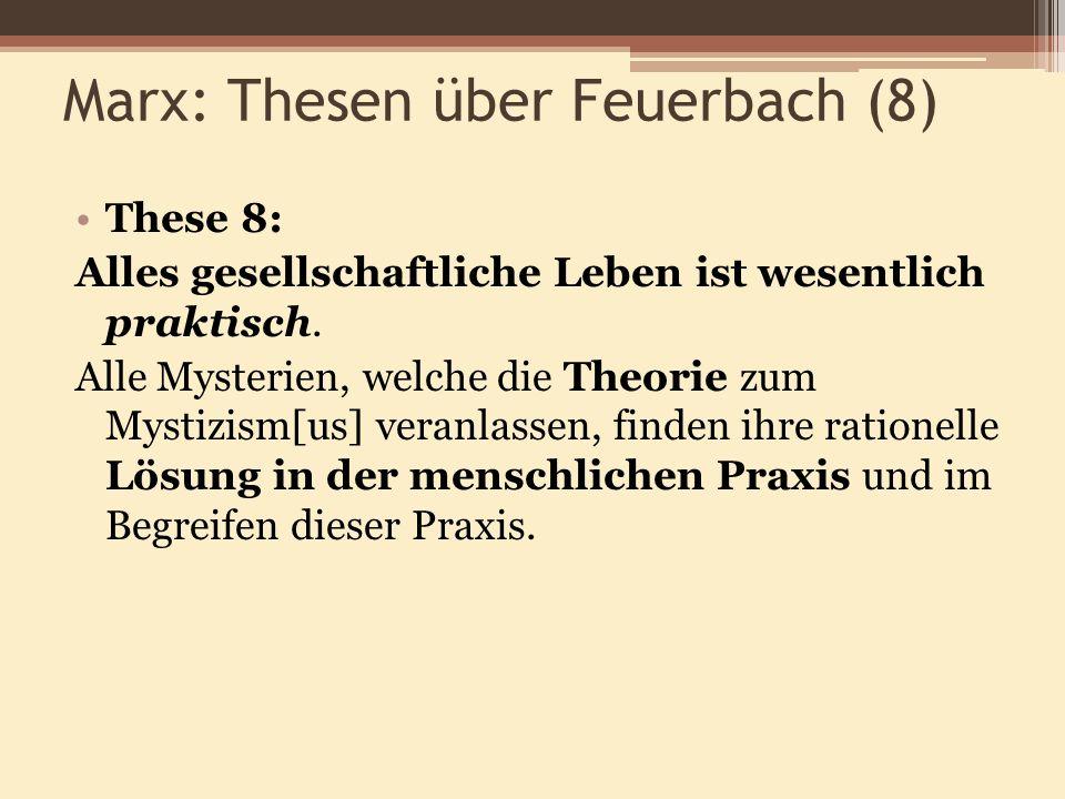 Marx: Thesen über Feuerbach (8) These 8: Alles gesellschaftliche Leben ist wesentlich praktisch. Alle Mysterien, welche die Theorie zum Mystizism[us]