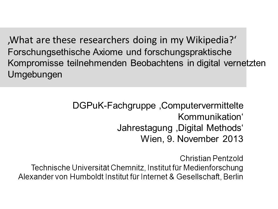 What are these researchers doing in my Wikipedia? Forschungsethische Axiome und forschungspraktische Kompromisse teilnehmenden Beobachtens in digital