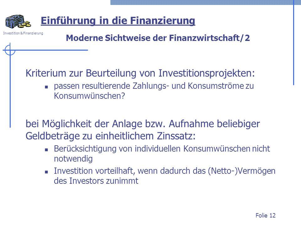 Investition & Finanzierung Folie 12 Moderne Sichtweise der Finanzwirtschaft/2 Kriterium zur Beurteilung von Investitionsprojekten: passen resultierende Zahlungs- und Konsumströme zu Konsumwünschen.