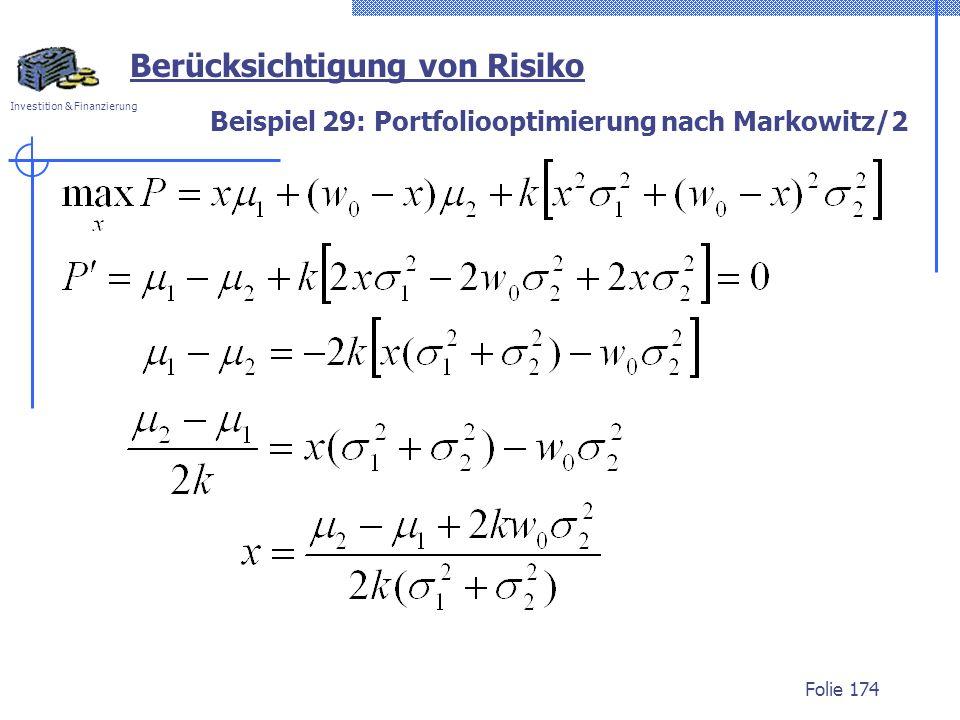 Investition & Finanzierung Beispiel 29: Portfoliooptimierung nach Markowitz/2 Folie 174 Berücksichtigung von Risiko
