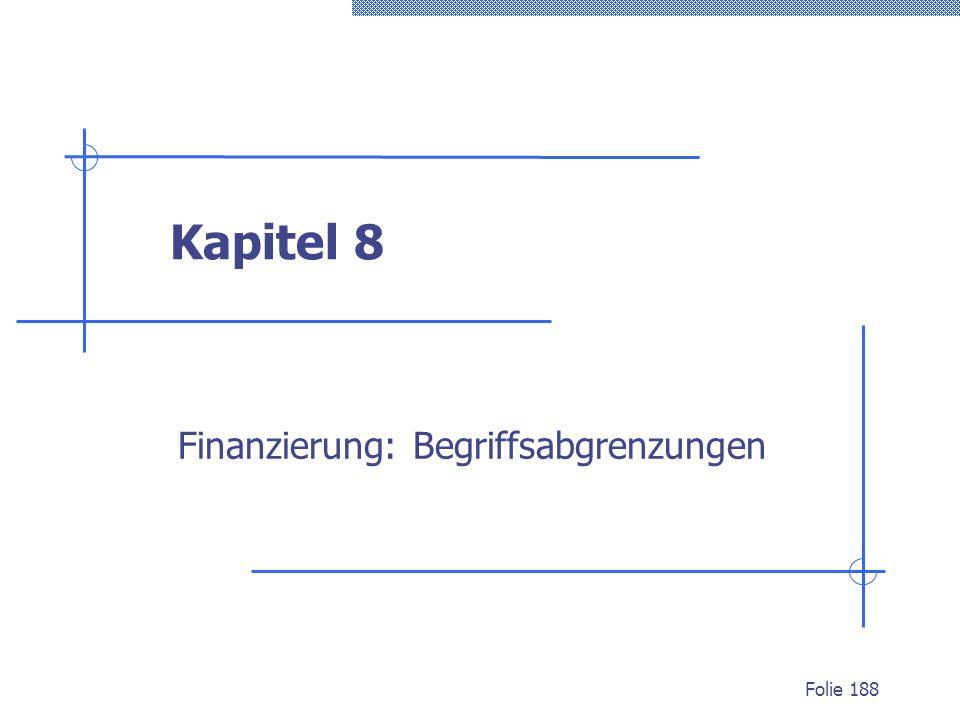 Kapitel 8 Finanzierung: Begriffsabgrenzungen Folie 188