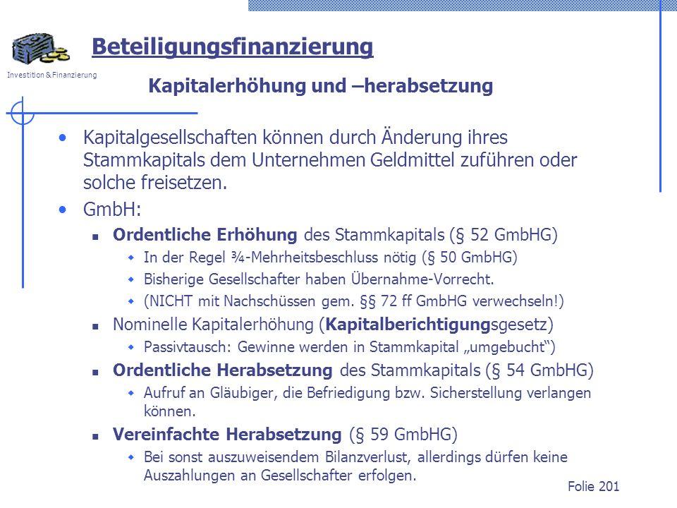 Investition & Finanzierung Kapitalerhöhung und –herabsetzung Kapitalgesellschaften können durch Änderung ihres Stammkapitals dem Unternehmen Geldmittel zuführen oder solche freisetzen.