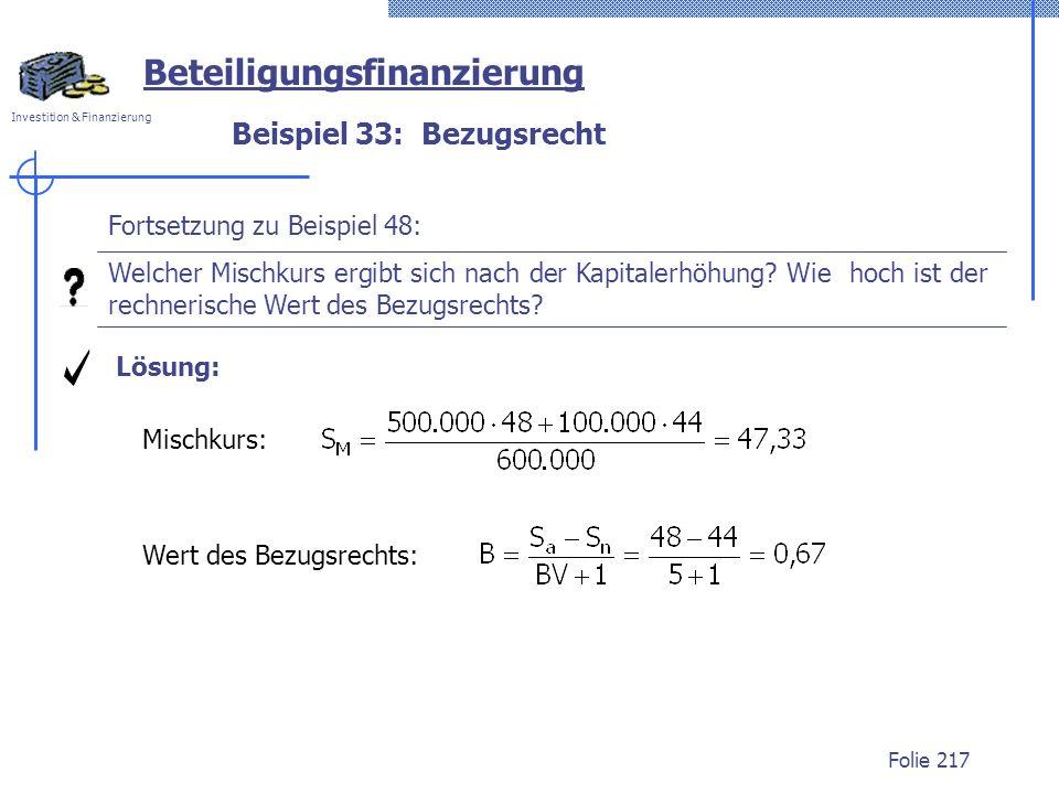 Investition & Finanzierung Folie 217 Beispiel 33: Bezugsrecht Beteiligungsfinanzierung Fortsetzung zu Beispiel 48: Welcher Mischkurs ergibt sich nach der Kapitalerhöhung.