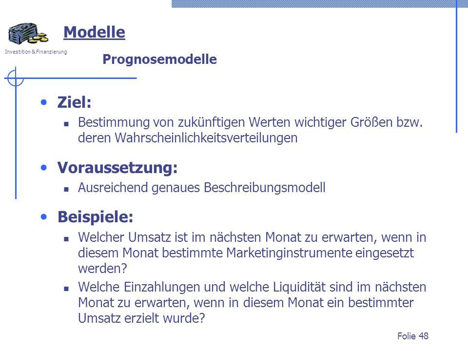 Investition & Finanzierung Folie 48 Modelle Prognosemodelle Ziel: Bestimmung von zukünftigen Werten wichtiger Größen bzw.
