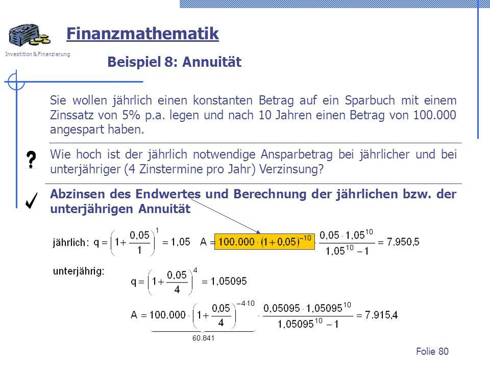 Investition & Finanzierung Folie 80 Beispiel 8: Annuität Abzinsen des Endwertes und Berechnung der jährlichen bzw.