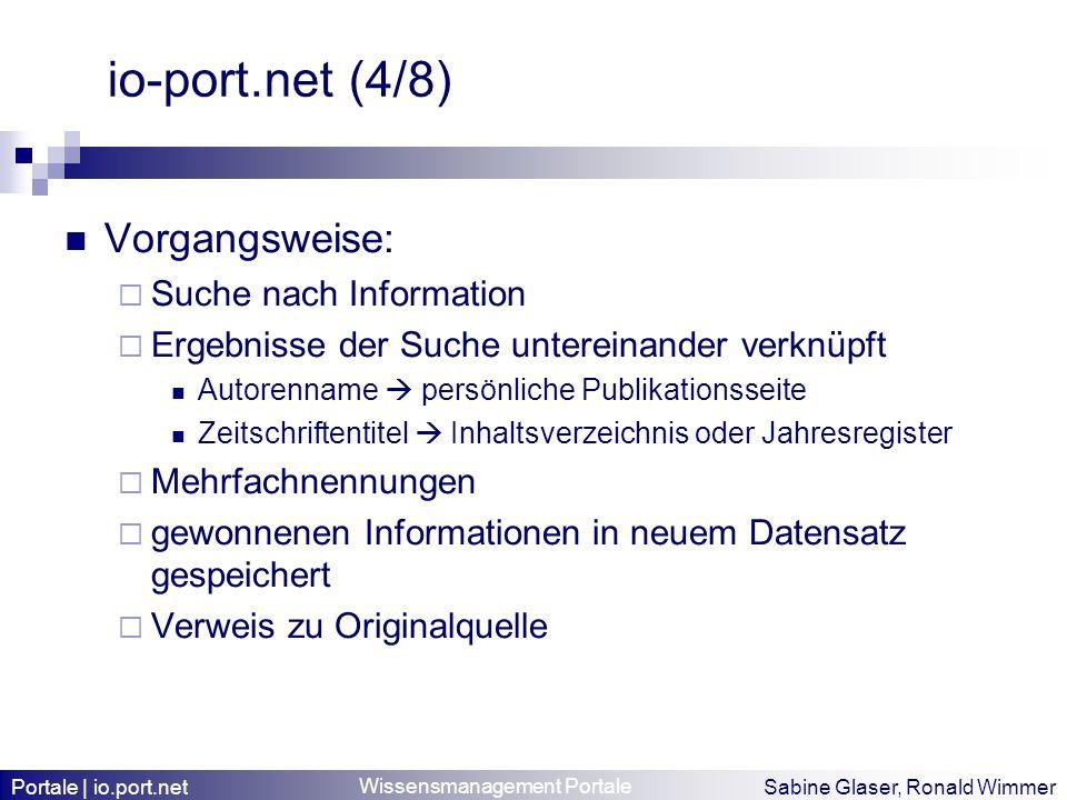 Wissensmanagement Portale Sabine Glaser, Ronald Wimmer io-port.net (4/8) Vorgangsweise: Suche nach Information Ergebnisse der Suche untereinander verk