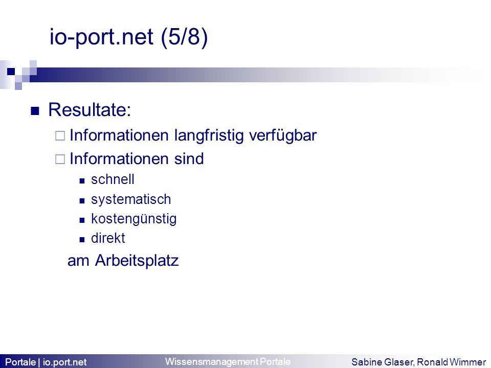 Wissensmanagement Portale Sabine Glaser, Ronald Wimmer io-port.net (5/8) Resultate: Informationen langfristig verfügbar Informationen sind schnell sys