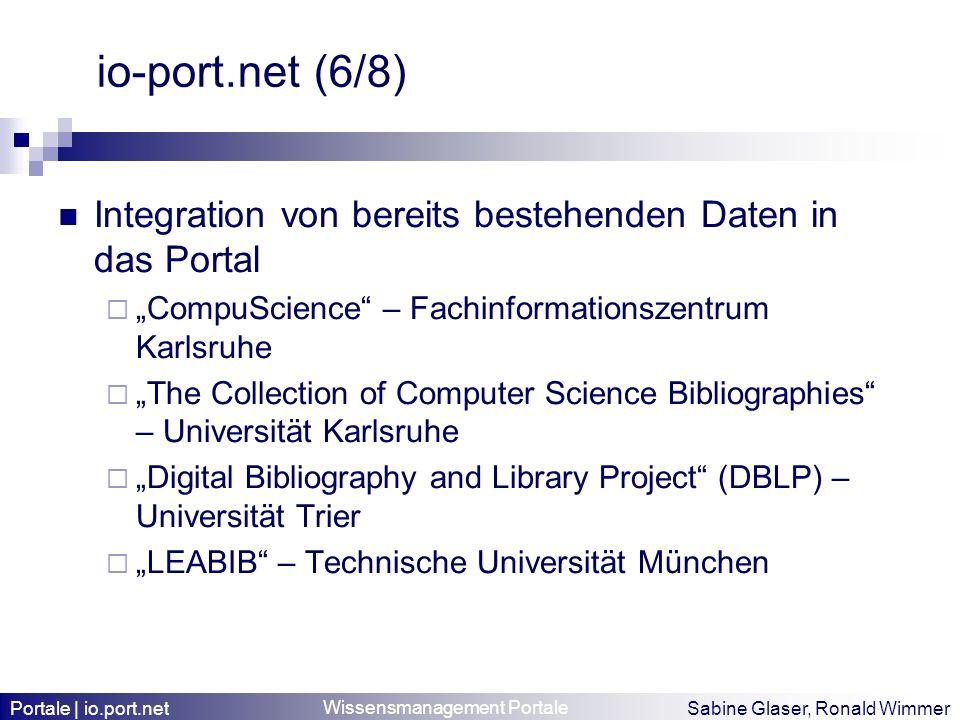 Wissensmanagement Portale Sabine Glaser, Ronald Wimmer io-port.net (6/8) Integration von bereits bestehenden Daten in das Portal CompuScience – Fachin