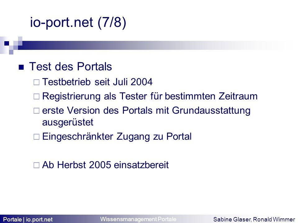 Wissensmanagement Portale Sabine Glaser, Ronald Wimmer io-port.net (7/8) Test des Portals Testbetrieb seit Juli 2004 Registrierung als Tester für best