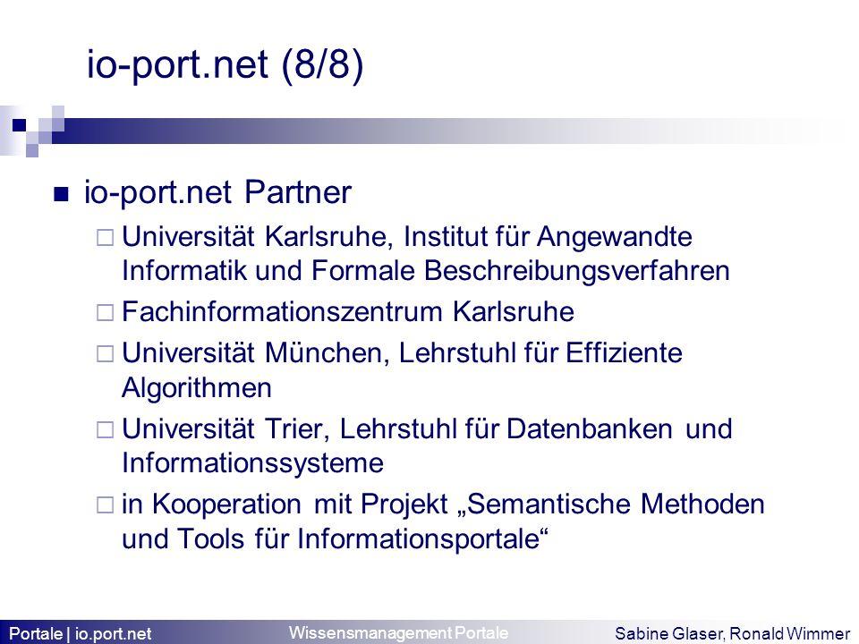 Wissensmanagement Portale Sabine Glaser, Ronald Wimmer io-port.net (8/8) io-port.net Partner Universität Karlsruhe, Institut für Angewandte Informatik