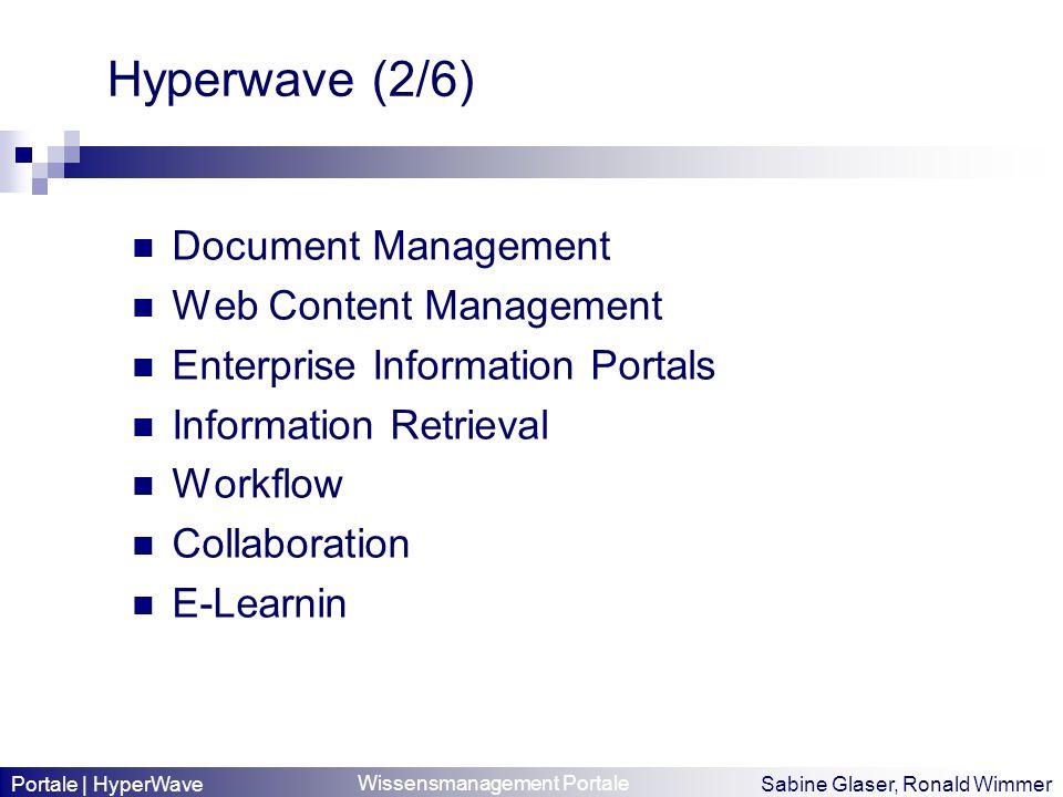 Wissensmanagement Portale Sabine Glaser, Ronald Wimmer Hyperwave (2/6) Document Management Web Content Management Enterprise Information Portals Infor