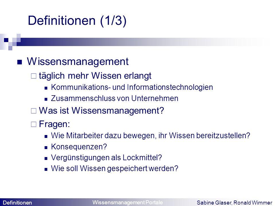 Wissensmanagement Portale Sabine Glaser, Ronald Wimmer Definitionen (1/3) Wissensmanagement täglich mehr Wissen erlangt Kommunikations- und Informatio
