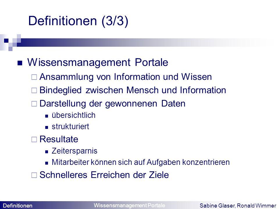 Wissensmanagement Portale Sabine Glaser, Ronald Wimmer Definitionen (3/3) Wissensmanagement Portale Ansammlung von Information und Wissen Bindeglied z