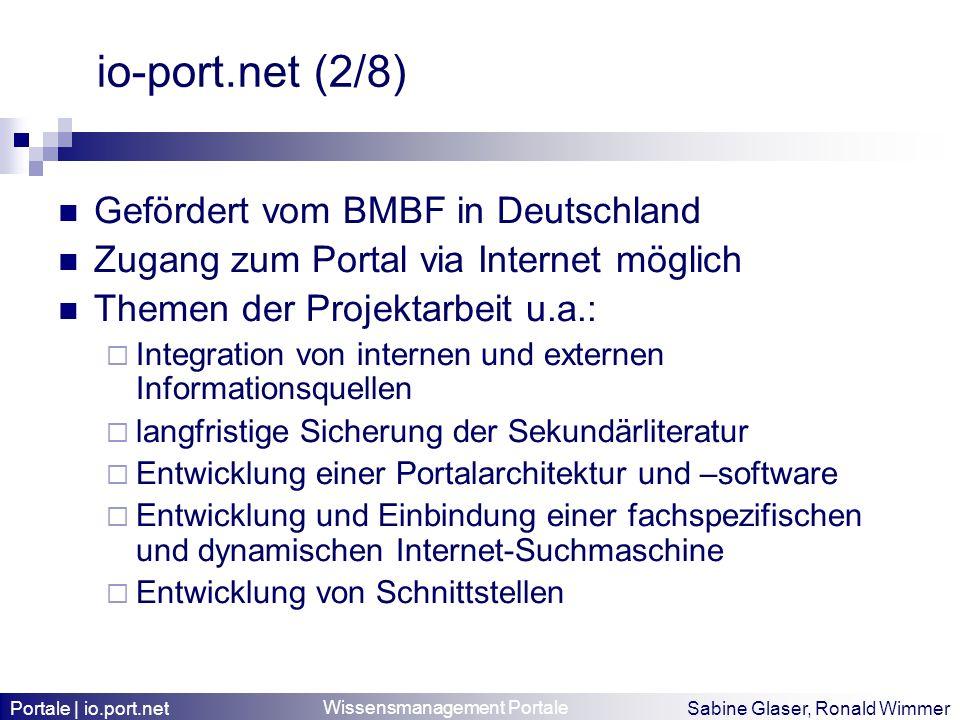Wissensmanagement Portale Sabine Glaser, Ronald Wimmer io-port.net (2/8) Gefördert vom BMBF in Deutschland Zugang zum Portal via Internet möglich Them