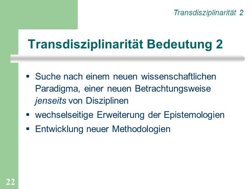 22 Suche nach einem neuen wissenschaftlichen Paradigma, einer neuen Betrachtungsweise jenseits von Disziplinen wechselseitige Erweiterung der Epistemo