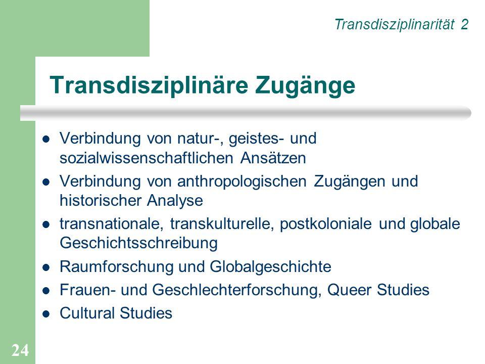 24 Transdisziplinäre Zugänge Verbindung von natur-, geistes- und sozialwissenschaftlichen Ansätzen Verbindung von anthropologischen Zugängen und histo