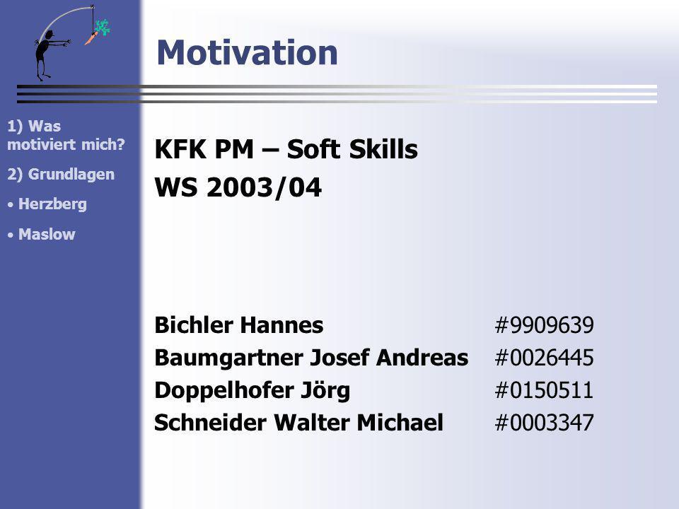 Motivation KFK PM – Soft Skills WS 2003/04 Bichler Hannes#9909639 Baumgartner Josef Andreas#0026445 Doppelhofer Jörg #0150511 Schneider Walter Michael