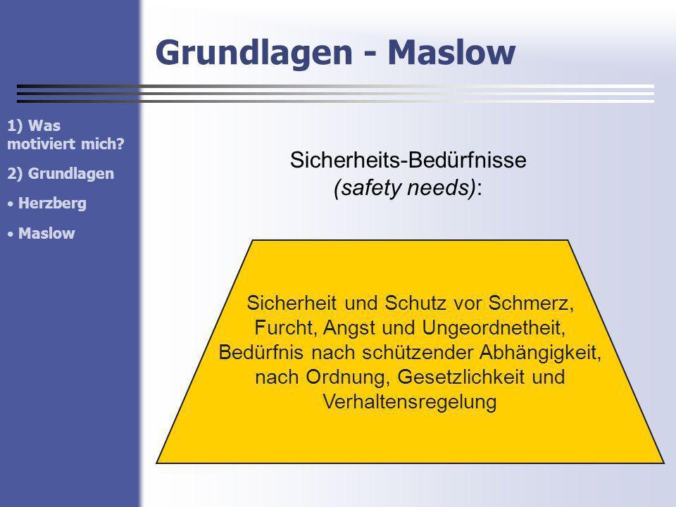 Grundlagen - Maslow Sicherheits-Bedürfnisse (safety needs): Sicherheit und Schutz vor Schmerz, Furcht, Angst und Ungeordnetheit, Bedürfnis nach schütz