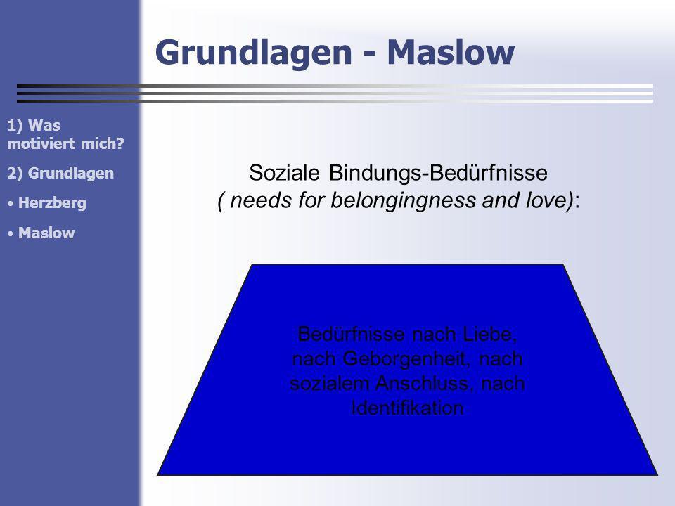 Grundlagen - Maslow Soziale Bindungs-Bedürfnisse ( needs for belongingness and love): Bedürfnisse nach Liebe, nach Geborgenheit, nach sozialem Anschlu