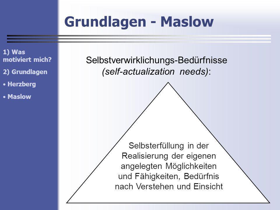 Grundlagen - Maslow Selbstverwirklichungs-Bedürfnisse (self-actualization needs): Selbsterfüllung in der Realisierung der eigenen angelegten Möglichke