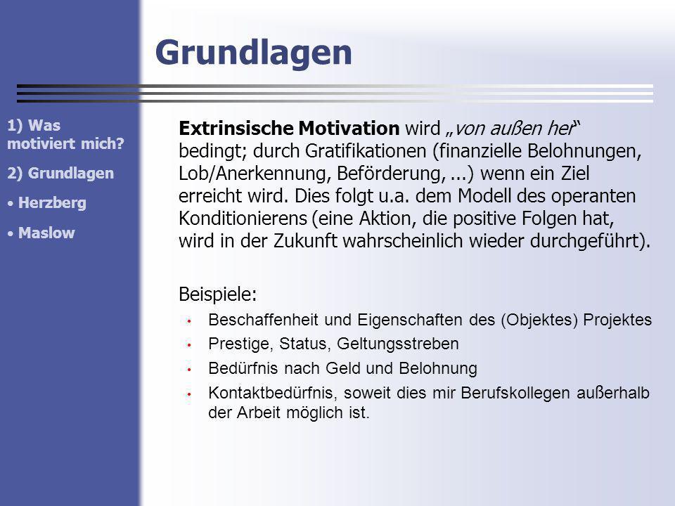 Grundlagen Extrinsische Motivation wird von außen her bedingt; durch Gratifikationen (finanzielle Belohnungen, Lob/Anerkennung, Beförderung,...) wenn