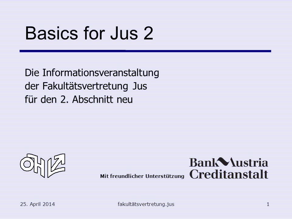 25. April 2014fakultätsvertretung.jus1 Basics for Jus 2 Die Informationsveranstaltung der Fakultätsvertretung Jus für den 2. Abschnitt neu Mit freundl