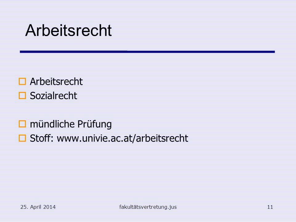 25. April 2014fakultätsvertretung.jus11 Arbeitsrecht Sozialrecht mündliche Prüfung Stoff: www.univie.ac.at/arbeitsrecht