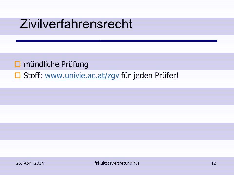 25. April 2014fakultätsvertretung.jus12 Zivilverfahrensrecht mündliche Prüfung Stoff: www.univie.ac.at/zgv für jeden Prüfer!www.univie.ac.at/zgv
