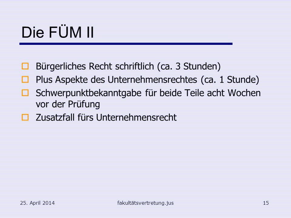 Die FÜM II Bürgerliches Recht schriftlich (ca. 3 Stunden) Plus Aspekte des Unternehmensrechtes (ca. 1 Stunde) Schwerpunktbekanntgabe für beide Teile a