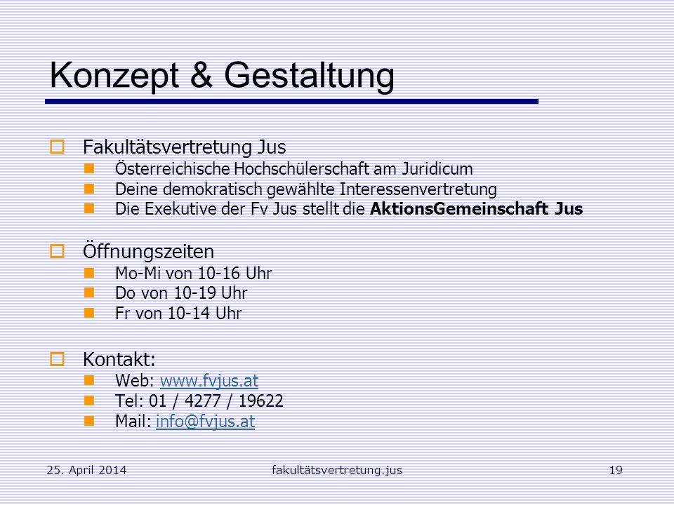 25. April 2014fakultätsvertretung.jus19 Konzept & Gestaltung Fakultätsvertretung Jus Österreichische Hochschülerschaft am Juridicum Deine demokratisch