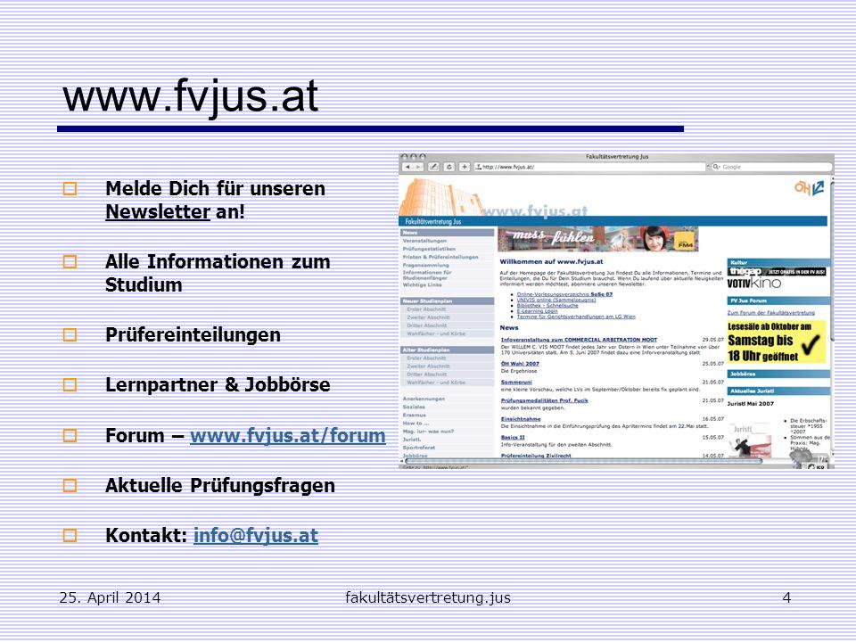 25. April 2014fakultätsvertretung.jus4 www.fvjus.at Melde Dich für unseren Newsletter an! Alle Informationen zum Studium Prüfereinteilungen Lernpartne