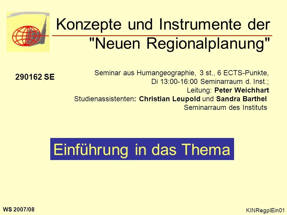 Konzepte und Instrumente der Neuen Regionalplanung WS 2007/08 290162 SE Seminar aus Humangeographie, 3 st., 6 ECTS-Punkte, Di 13:00-16:00 Seminarraum d.