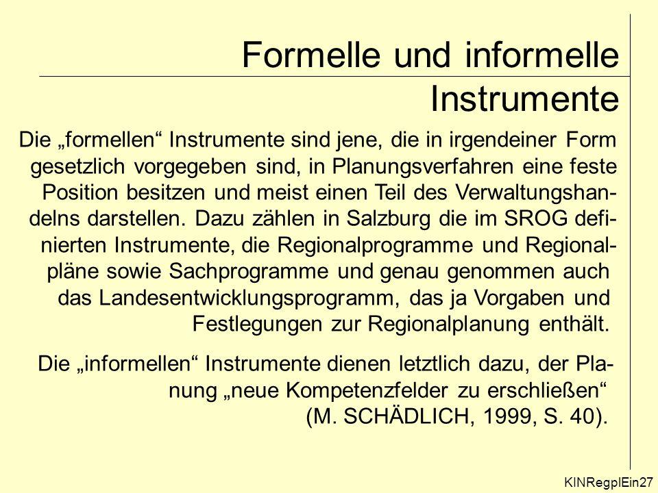 Formelle und informelle Instrumente KINRegplEin27 Die formellen Instrumente sind jene, die in irgendeiner Form gesetzlich vorgegeben sind, in Planungsverfahren eine feste Position besitzen und meist einen Teil des Verwaltungshan- delns darstellen.