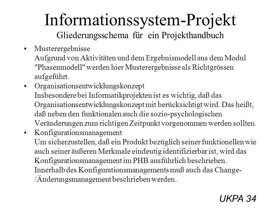 UKPA 34 Informationssystem-Projekt Gliederungsschema für ein Projekthandbuch Musterergebnisse Aufgrund von Aktivitäten und dem Ergebnismodell aus dem