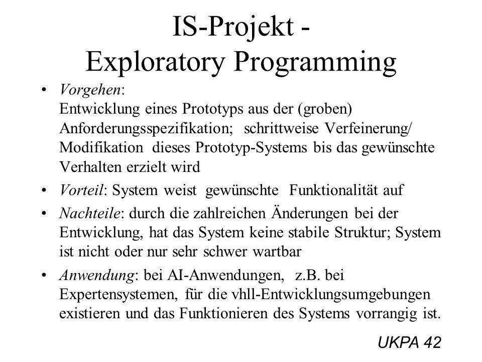 UKPA 42 IS-Projekt - Exploratory Programming Vorgehen: Entwicklung eines Prototyps aus der (groben) Anforderungsspezifikation; schrittweise Verfeineru