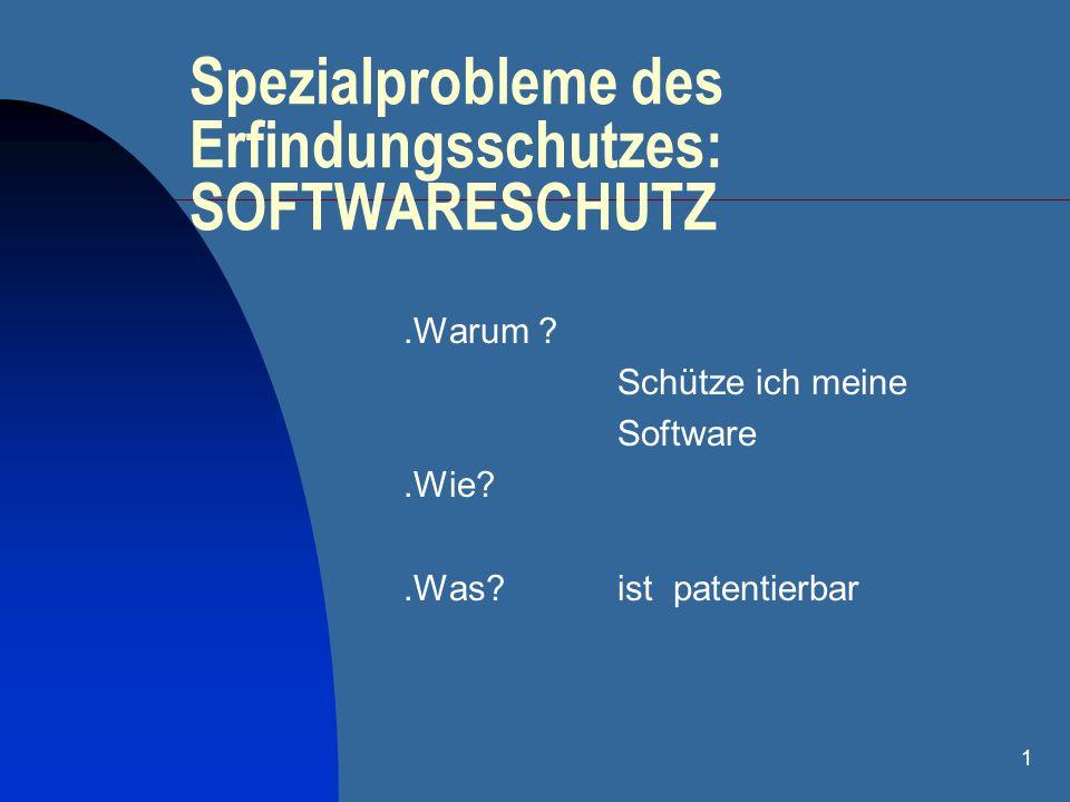 1 Spezialprobleme des Erfindungsschutzes: SOFTWARESCHUTZ.Warum ? Schütze ich meine Software.Wie?.Was? ist patentierbar